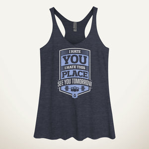 I Hate You, I Hate This Place, See You Tomorrow Women's Tank Top