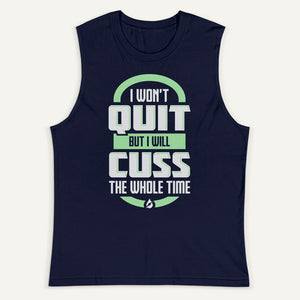I Won't Quit But I Will Cuss The Whole Time Men's Muscle Tank