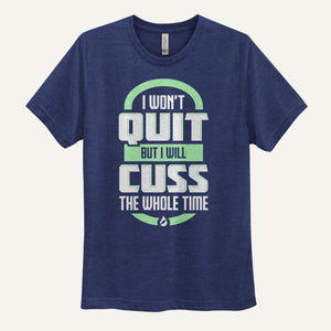 I Won't Quit But I Will Cuss The Whole Time Men's T-Shirt