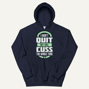 I Won't Quit But I Will Cuss The Whole Time Pullover Hoodie