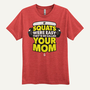 If Squats Were Easy They'd Be Called Your Mom Men's T-Shirt