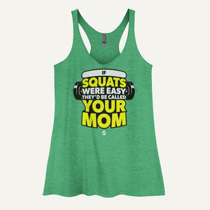 If Squats Were Easy They'd Be Called Your Mom Women's Tank Top