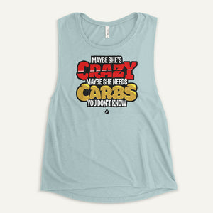 Maybe She's Crazy Maybe She Needs Carbs Women's Muscle Tank