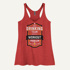 My Drinking Team Has A Workout Problem Women's Tank Top