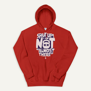 "Shut Up! I Am Not ""Almost There"" Pullover Hoodie"