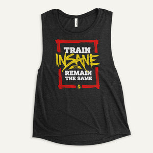 Train Insane Or Remain The Same Women's Muscle Tank