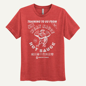 Training To Go From Weak Sauce To Hot Sauce Men's T-Shirt