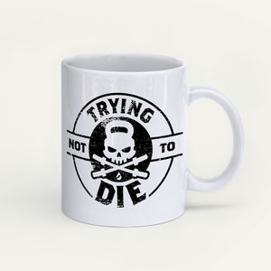 Trying Not To Die Mug