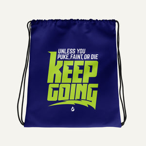 Unless You Puke, Faint, Or Die, Keep Going Drawstring Bag