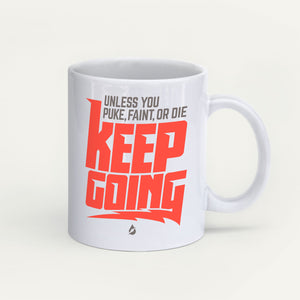 Unless You Puke, Faint, Or Die, Keep Going Mug