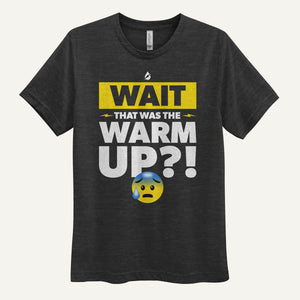 Wait That Was The Warmup Men's T-Shirt