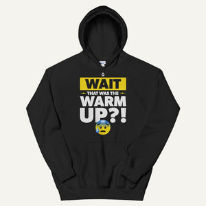 Wait That Was The Warmup Pullover Hoodie