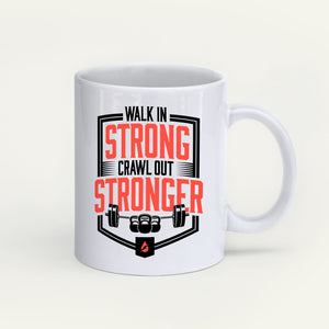 Walk In Strong Crawl Out Stronger Mug