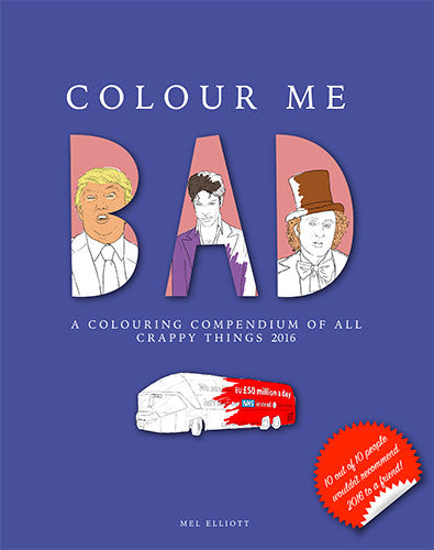 COLOUR ME BAD - A COLOURING COMPENDIUM OF ALL CRAPPY THINGS 2016