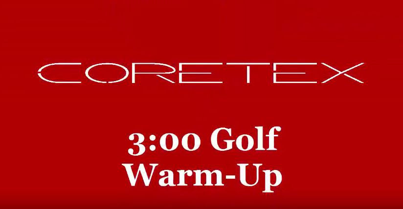 Core-Tex 3:00 Golf Warm-Up