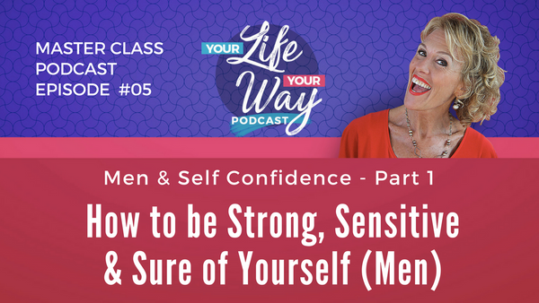 [PODCAST] Men: Self Confidence to be Strong, Sensitive & Sure - Part 1