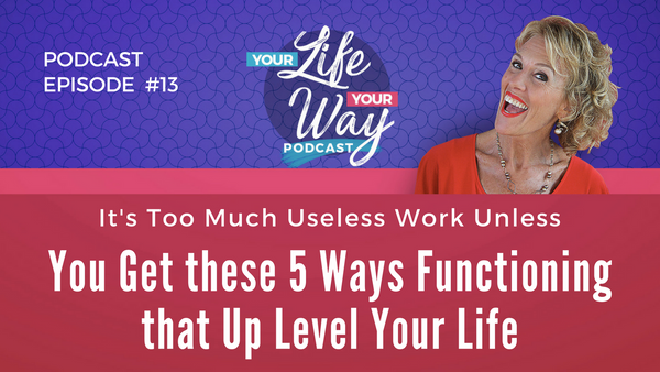 [PODCAST] The Only 5 Ways to Up Level Your Life