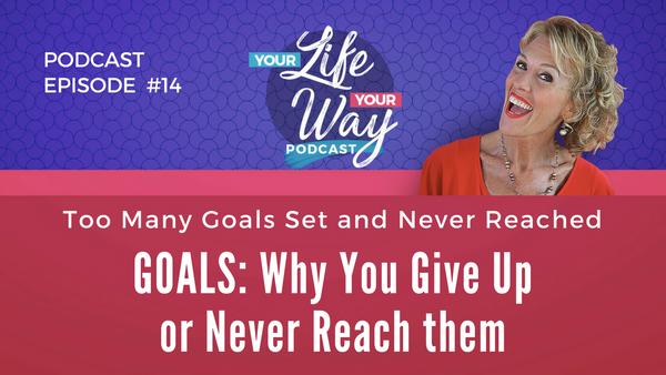 [PODCAST] GOALS: Why You Give Up On or Don't Reach Goals