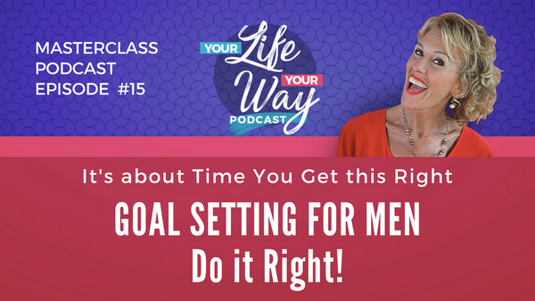 [PODCAST] Goal Setting - MEN ONLY - Do it Right to Achieve Success