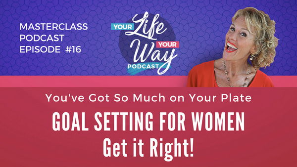"[PODCAST] Goal Setting - WOMEN to ""Get Stuff off Your Plate"""