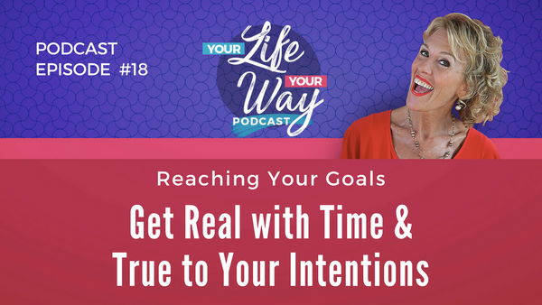 [PODCAST] TIME: Get Real with You & Your Intentions