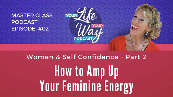 [PODCAST] Women: Self Confidence - Part 2 to Amp Up Energy
