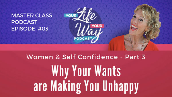 [PODCAST] Women: Self Confidence - Part 3 on Unhappy Wants