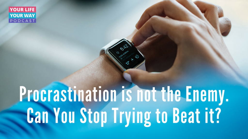 Procrastination is not the Enemy! So Why are You Trying to Beat it?