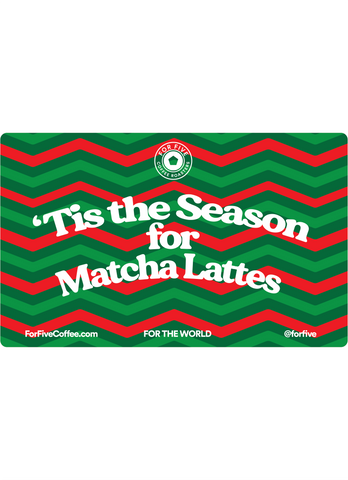 """Tis The Season for Matcha Lattes' For Five Gift Card"