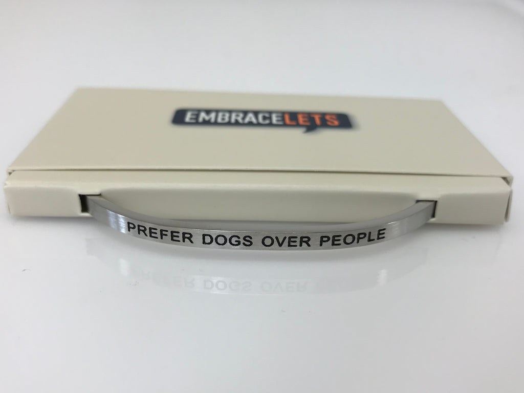 "Embracelets - ""Prefer Dogs Over People"" Silver Stainless Steel, Stackable, Layered Bracelet - Accessories Boutique"