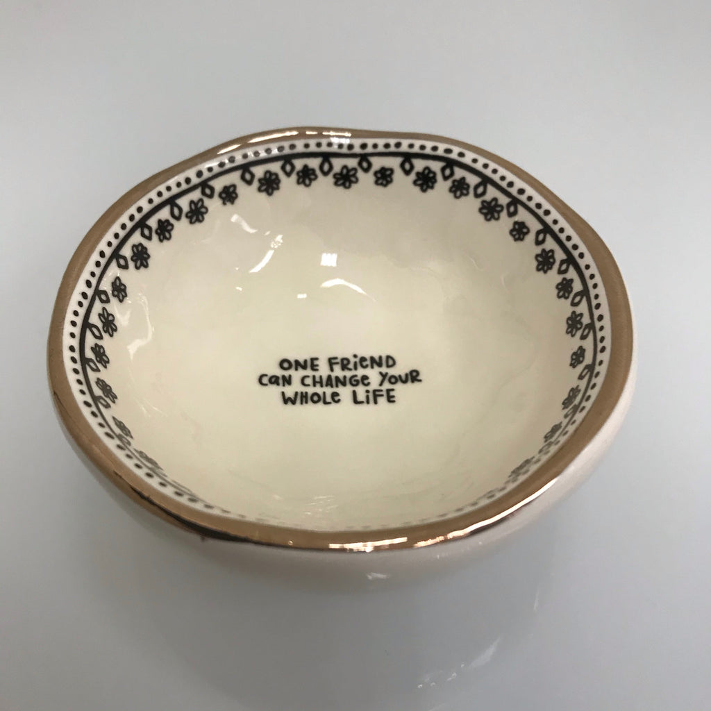 "Natural Life Giving Trinket Bowl ""One Friend Can Change.."" DSH178"