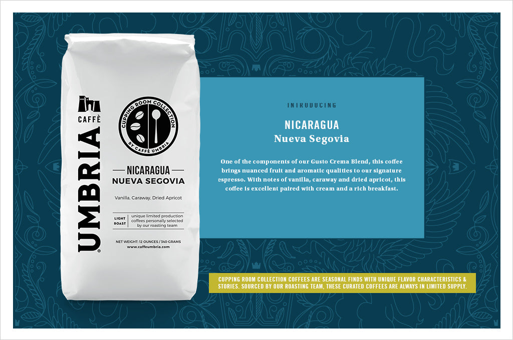 Nicaragua Neuva Segovia, and new Cupping Room Collection coffee at Caffe Umbria