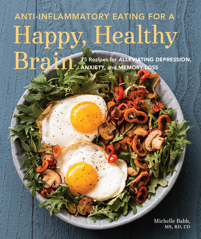 Anti-Inflammatory Eating for a Healthy, Happy Brain