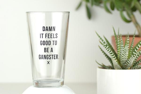 """Damn it Feels Good to be a Gangster"" Pint Glass"