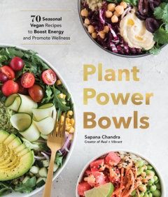 Plant Power Bowls by Sapana Chandra