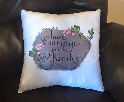 Have Courage and Be Kind Decorative Pillow