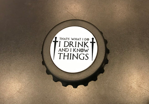 Magnetic Bottle Opener - I Drink and I Know Things