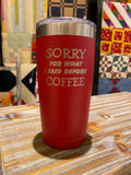 Sorry For What I Said Before Coffee Polar Camel 20 oz Ringneck Tumbler