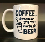 Too Early for Beer Coffee Mug