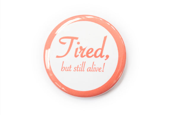 Tired But Still Alive Magnet