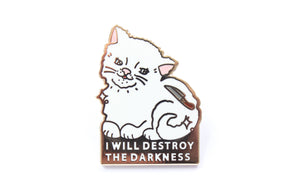Destroy The Darkness Kitten Pin