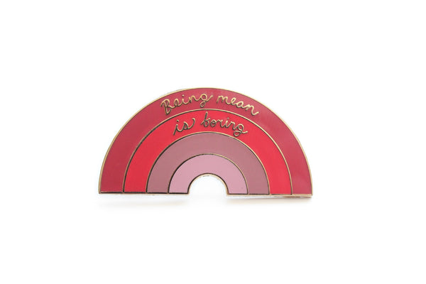 Being Mean Is Boring Rainbow Pin