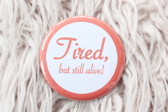 Tired But Still Alive Button