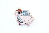It Will Be Okay Frog Pin Pink