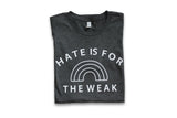 Hate Is For The Weak Tee