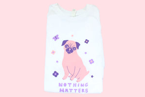 Nothing Matters Pug Tee