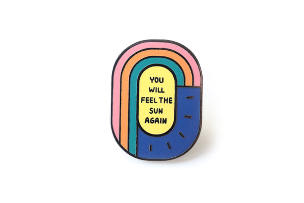 You Will Feel The Sun Again Pin