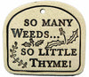 So Many Weeds... So Little Thyme! - Amaranth Stoneware Canada