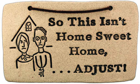 So This isn't Home Sweet Home... Adjust! - Amaranth Stoneware Canada