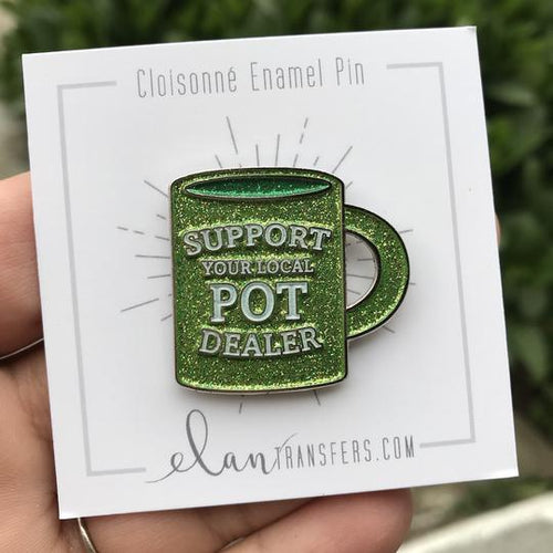 Support Your Local Pot Dealer Enamel Pin